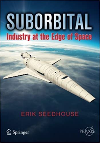 Suborbital: Industry at the Edge of Space (Springer Praxis Books / Space Exploration) – February 28, 2014