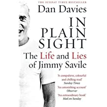 In Plain Sight: The Life and Lies of Jimmy Savile by Dan Davies (2015-04-23)