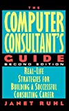 The Computer Consultant's Guide, Janet L. Ruhl and Janet Ruhl, 0471176494