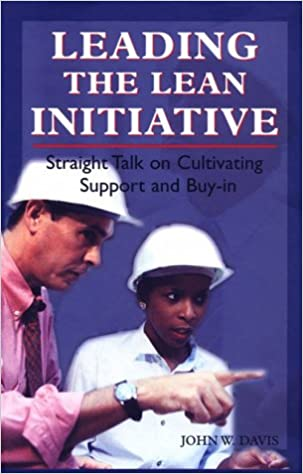 Leading the Lean Initiative: Straight Talk on Cultivating Support and Buy-in (Manufacturing/Leadership)