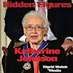 Hidden Figures: Katherine Johnson:  One of the Black Woman Mathematicians Who Worked with NASA on the Space Race | World Watch Media