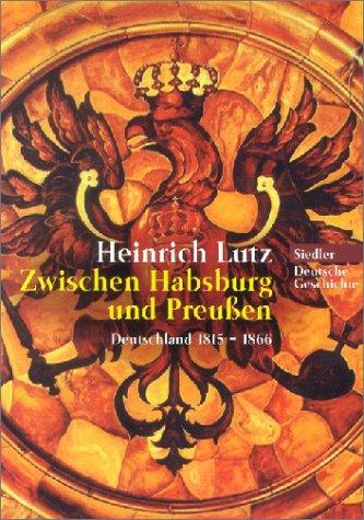 Zwischen Habsburg und Preußen: Deutschland 1815-1866