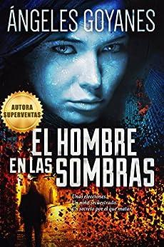 El hombre en las sombras: Una novela de suspense (Spanish Edition) by [Goyanes, Ángeles]