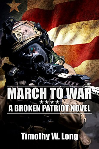 MARCH TO WAR: A Dystopian Thriller Series (Broken Patriot Book 2) by [Long, Timothy W.]