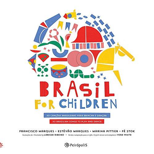 Brasil for Children. 30 Canções Brasileiras Para Brincar e Dançar