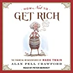 How Not to Get Rich: The Financial Misadventures of Mark Twain | Alan Pell Crawford