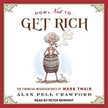 How Not to Get Rich: The Financial Misadventures of Mark Twain Audiobook by Alan Pell Crawford Narrated by Peter Berkrot