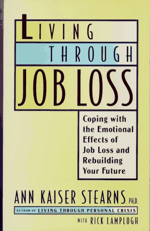LIVING THROUGH JOB LOSS: Coping with the Emotional Effects of Job Loss and Rebuilding Your Future