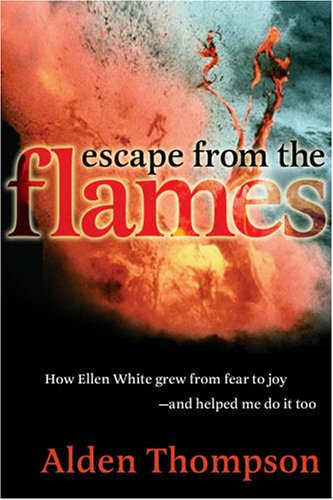 escape-from-the-flames-how-ellen-white-grew-from-fear-to-joy-and-helped-me-do-it-too
