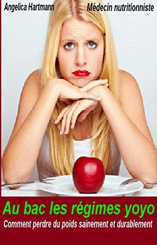 Au bac les régimes yoyo: Comment perdre du poids sainement et durablement (French Edition)
