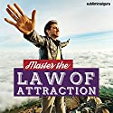Master the Law of Attraction: Exploit the Power of the Universe with Subliminal Messages Speech by Subliminal Guru Narrated by Subliminal Guru