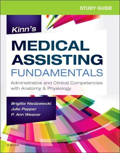 Study Guide for Kinn's Medical Assisting Fundamentals: Administrative and Clinical Competencies with Anatomy & Physiology