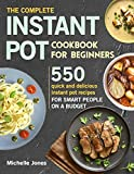 The Complete Instant Pot Cookbook for Beginners: 550 Quick and Delicious Instant Pot Recipes for Smart People on a Budget