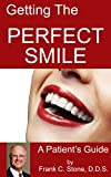 Getting the PERFECT SMILE: A Patient's Guide by Frank C. Stone, DDS