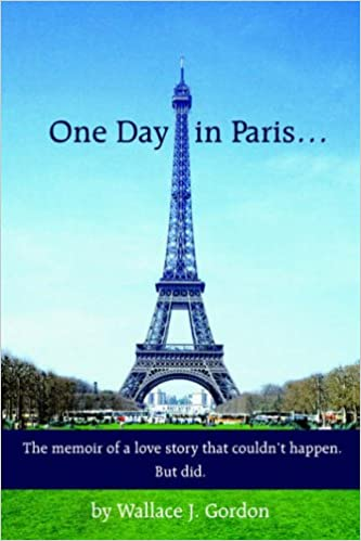 One Day in Paris...: The memoir of a love story that couldn't happen. But did.