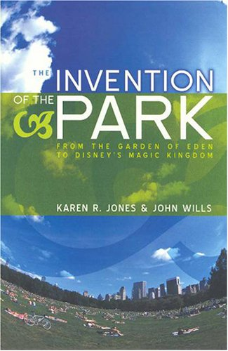 The Invention of the Park: From the Garden of Eden to Disney's Magic Kingdom