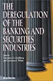 The Deregulation of the Banking and Securities Industries, Lawrence G. Goldberg, Lawrence J. White, 158798167X