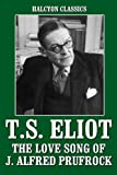 The Love Song of J. Alfred Prufrock and Other Works by T.S. Eliot (Halcyon Classics)