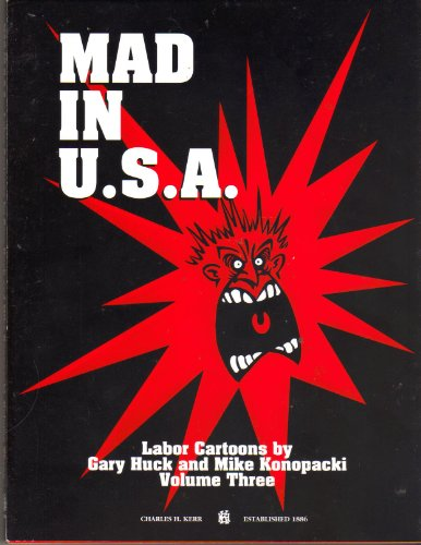 Mad in U.S.A. Labor Cartoons by Gary Huck and Mike Konopacki Volume Three
