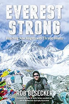 Everest Strong: Reaching New Heights with Chronic Illness: An Inspirational Memoir by [Besecker, Rob]
