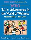 img - for Wow! T.J.'s Adventures in the World of Wellness-Blue Level-Hardback: Student Book (World of Wellness Health Education) by Ms Bonnie Nygard (2005-05-05) book / textbook / text book