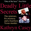 Deadly Little Secrets : The Minister, His Mistress, and a Heartless Texas Murder Audiobook by Kathryn Casey Narrated by Gillian Vance