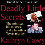 Deadly Little Secrets: The Minister, His Mistress, and a Heartless Texas Murder | Kathryn Casey