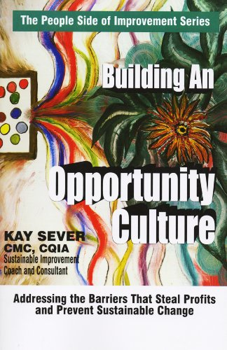 - Building An Opportunity Culture: Addressing the Barriers That Steal Profits and Prevent Sustainable