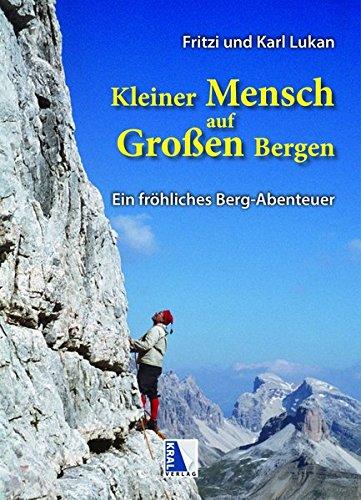 Kleiner Mensch auf Großen Bergen: Ein fröhliches Berg-Abenteuer