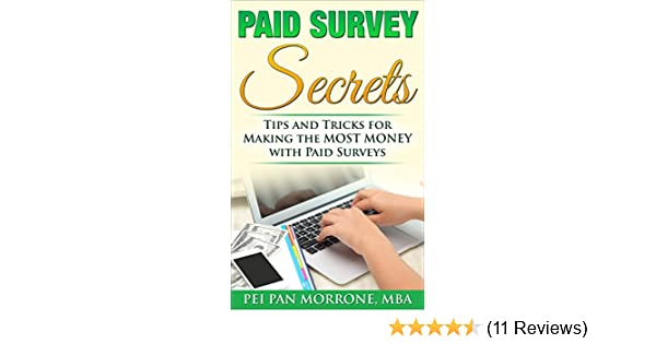 Paid Survey Secrets: How To Get Paid $100 Per Survey? Earn FREE Cash TODAY  with Ease and the Peace of Mind! With No Prior Experience! (Build Riches