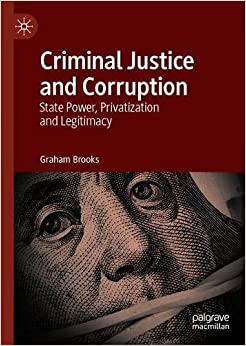 Libros Descargar Criminal Justice And Corruption: State Power, Privatization And Legitimacy Gratis PDF
