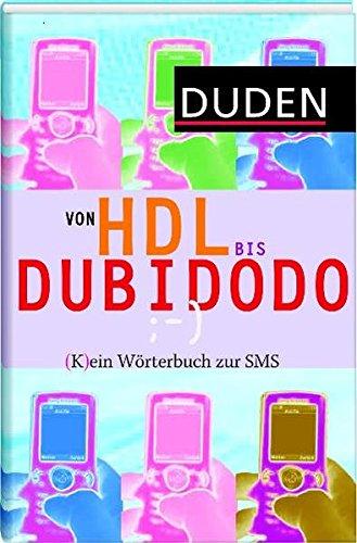 Duden - Von HDL bis DUBIDODO: (K)ein Wörterbuch zur SMS