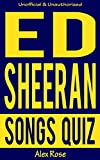 ED SHEERAN SONGS QUIZ Book: 96 Q&A About Geatest Hits and Songs from all ED SHEERAN Albums + (PLUS) and x (MULTIPLY) Included! (FUN QUIZZES & BOOKS FOR TEENS)