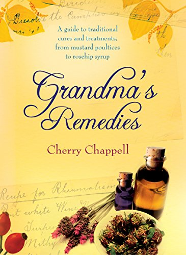 Grandma's Remedies: A Guide to Traditional Cures and Treatments from Mustard Poultices to Rosehip (Cornerstone Cherry)