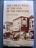 The Urban West at the End of the Frontier, Lawrence H. Larsen, 0700601686