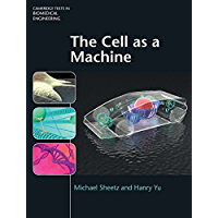 The Cell as A Machine (Cambridge Texts in Biomedical Engineering Book 0) (English Edition)