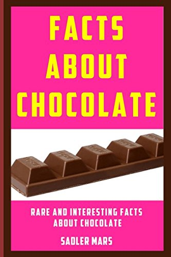 Facts about Chocolate: Rare and Interesting Facts about Chocolate (Facts about Stuff)