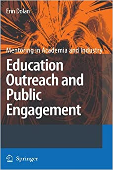 Education Outreach and Public Engagement (Mentoring in Academia and Industry) by Dolan Erin (2008-07-29)