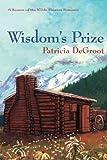 Wisdom's Prize, Patricia DeGroot, 1477811419
