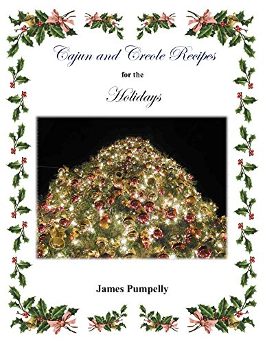 Cajun and Creole Recipes for the Holidays by James Pumpelly
