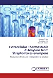 Extracellular Thermostable A-Amylase from Streptomyces Erumpens, Ramesh C. Ray and Shaktimay Kar, 3844397906