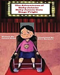 The Adventures of Baby Jaimie: Baby Jaimie Gets Stage Fright (The Adventure Of Baby Jaimie Book 3)