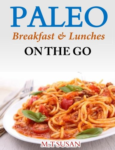 Paleo Breakfast and Lunches on the Go by M.T Susan