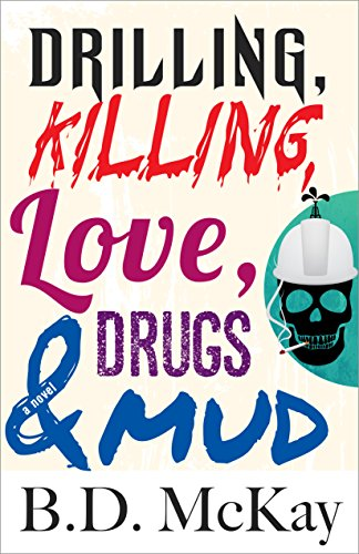 Drilling, Killing, Love, Drugs and Mud