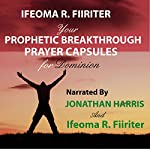 Your Prophetic Breakthrough Prayer Capsules for Dominion | Ifeoma R. Fiiriter