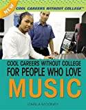 Cool Careers Without College for People Who Love Music, Carla Mooney, 1477718192