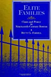 Elite Families : Class and Power in Nineteenth-Century Boston, Farrell, Betty G., 0791415945