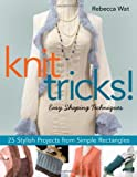 Knit Tricks!: 25 Stylish Projects from Simple Rectangles