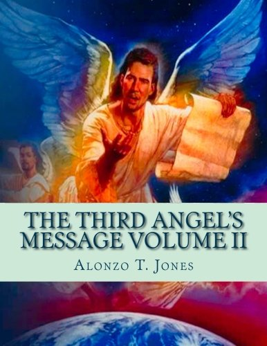 Read Online The Third Angel's Message Volume II (1888 Messages of A. T. Jones) (Volume 2) PDF