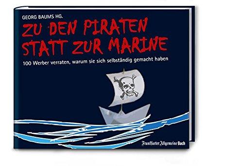 Zu den Piraten statt zur Marine: 100 kreative Köpfe verraten, warum sie sich selbständig gemacht haben